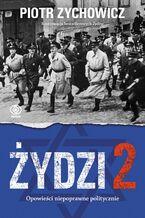 Żydzi 2. Opowieści niepoprawne politycznie cz.IV