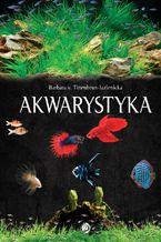 Akwarystyka. Akwarium, ryby, rośliny