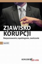Zjawisko korupcji. Zapobieganie, rozpoznawanie, zwalczanie