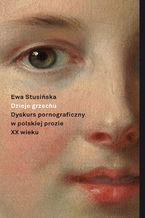 Dzieje grzechu. Dyskurs pornograficzny w polskiej prozie XX wieku (na wybranych przykładach)
