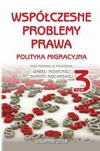 Współczesne problemy prawa. Polityka migracyjna, t.3