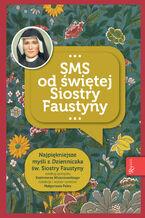 """SMS od świętej Siostry Faustyny. Najpiękniejsze myśli z """"Dzienniczka"""" św. Siostry Faustyny"""