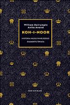 Okładka książki/ebooka Koh-i-Noor. Historia najsłynniejszego diamentu świata