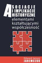 Asocjacje i implikacje historyczne elementami kształtującymi współczesność