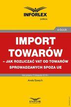Import towarów  jak rozliczać VAT od towarów sprowadzanych spoza UE
