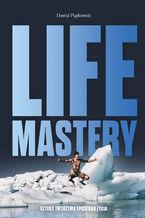 Life Mastery. Sztuka tworzenia epickiego życia