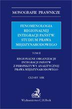 Fenomenologia regionalnej integracji państw. Studium prawa międzynarodowego. Tom II