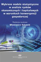 Wybrane modele statystyczne w analizie rynków ekonomicznych i kapitałowych w warunkach konwergencji gospodarczej