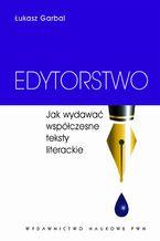 Edytorstwo. Jak wydawać współczesne teksty literackie