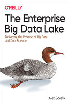 The Enterprise Big Data Lake. Delivering the Promise of Big Data and Data Science