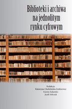 Biblioteki i archiwa na jednolitym rynku cyfrowym