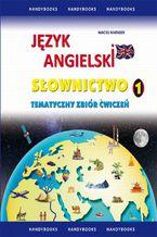 Język angielski Słownictwo Tematyczny zbiór ćwiczeń 1