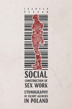 Social Construction of Sex Work. Ethnography of Escort Agencies in Poland
