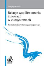 Relacje współtworzenia innowacji w ekosystemach. Kontekst ekosystemu gamingowego