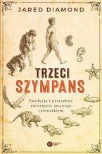 Trzeci szympans. Ewolucja i przyszłość zwierzęcia zwanego człowiekiem (wydanie II)