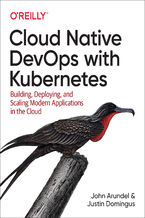 Cloud Native DevOps with Kubernetes. Building, Deploying, and Scaling Modern Applications in the Cloud