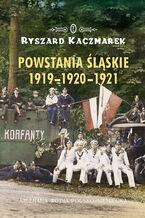 Powstania śląskie 1919-1920-1921. Nieznana wojna polsko-niemiecka