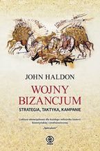 Wojny Bizancjum. Strategia, taktyka, kampanie