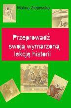Przeprowadź swoją wymarzoną lekcję historii