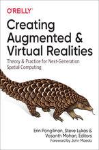 Okładka książki Creating Augmented and Virtual Realities. Theory and Practice for Next-Generation Spatial Computing