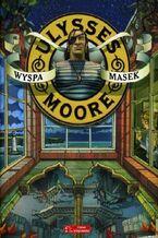 Ulysses Moore. (Tom 4). Wyspa Masek