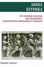 Armia rzymska od cesarza Galiena do początku bizantyjskiej organizacji temowej