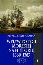 Wpływ potęgi morskiej na historię 1660-1783 Tom 1