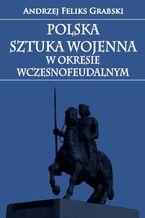 Polska sztuka wojenna w okresie wczesnofeudalnym