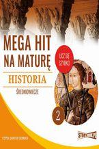 Okładka książki Mega hit na maturę. Historia 2. Średniowiecze