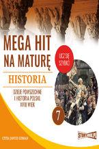 Okładka książki Mega hit na maturę. Historia 7. Dzieje powszechne i historia Polski. XVIII wiek