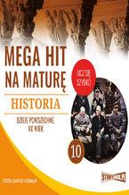 Okładka książki Mega hit na maturę. Historia 10. Dzieje powszechne. XX wiek