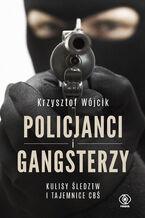 Policjanci i gangsterzy. Kulisy śledztw i tajemnice CBŚ
