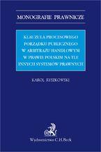 Klauzula procesowego porządku publicznego w arbitrażu handlowym w prawie polskim na tle innych systemów prawnych