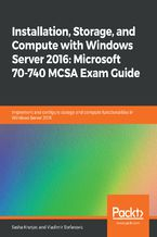 Okładka książki Installation, Storage, and Compute with Windows Server 2016: Microsoft 70-740 MCSA Exam Guide