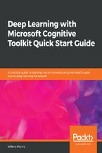 Deep Learning with Microsoft Cognitive Toolkit Quick Start Guide