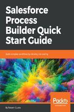 Salesforce Process Builder Quick Start Guide