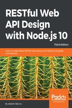 RESTful Web API Design with Node.js 10, Third Edition