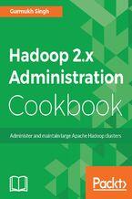Okładka książki Hadoop 2.x Administration Cookbook