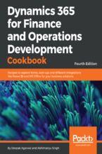 Okładka książki Dynamics 365 for Finance and Operations Development Cookbook - Fourth Edition