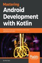 Okładka książki Mastering Android Development with Kotlin