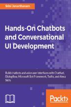 Hands-On Chatbots and Conversational UI Development