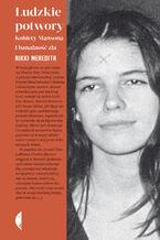 Ludzkie potwory. Kobiety Mansona i banalność zła