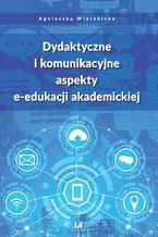 Dydaktyczne i komunikacyjne aspekty e-edukacji akademickiej