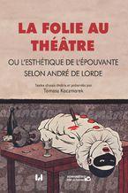 La folie au théâtre, ou l\'esthétique de l\'épouvante selon André de Lorde