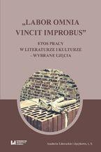 """""""Labor omnia vincit improbus"""". Etos pracy w literaturze i kulturze - wybrane ujęcia"""