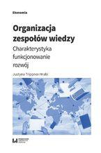 Organizacja zespołów wiedzy. Charakterystyka, funkcjonowanie, rozwój
