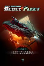 Rebel Fleet. Tom 3. Flota Alfa