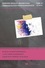 """""""Problemy Edukacji, Rehabilitacji i Socjalizacji Osób Niepełnosprawnych"""". T. 27, nr 2/2018: Kobiety z niepełnosprawnością i wobec niepełnosprawności. Zagadnienia edukacji i socjalizacji"""