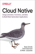Cloud Native. Using Containers, Functions, and Data to Build Next-Generation Applications