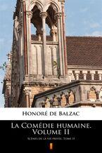 La Comédie humaine. Volume II. Scnes de la vie privée. Tome II